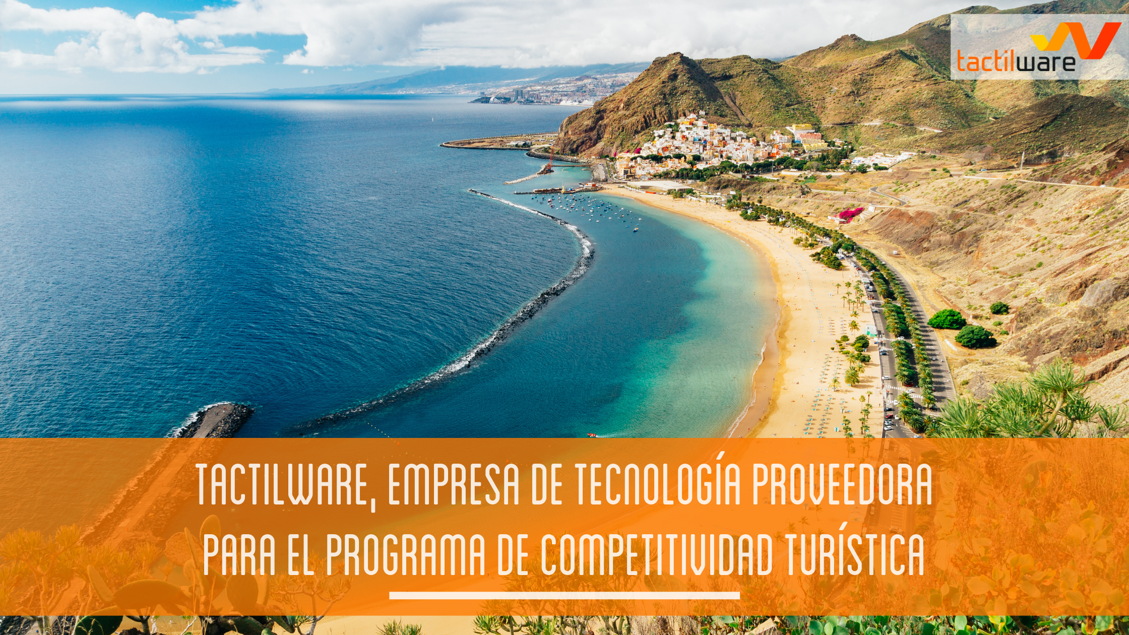 TACTILWARE, empresa de tecnología proveedora para el programa de competitividad turística (Convocatoria Cámara de Comercio Santa Cruz de Tenerife)