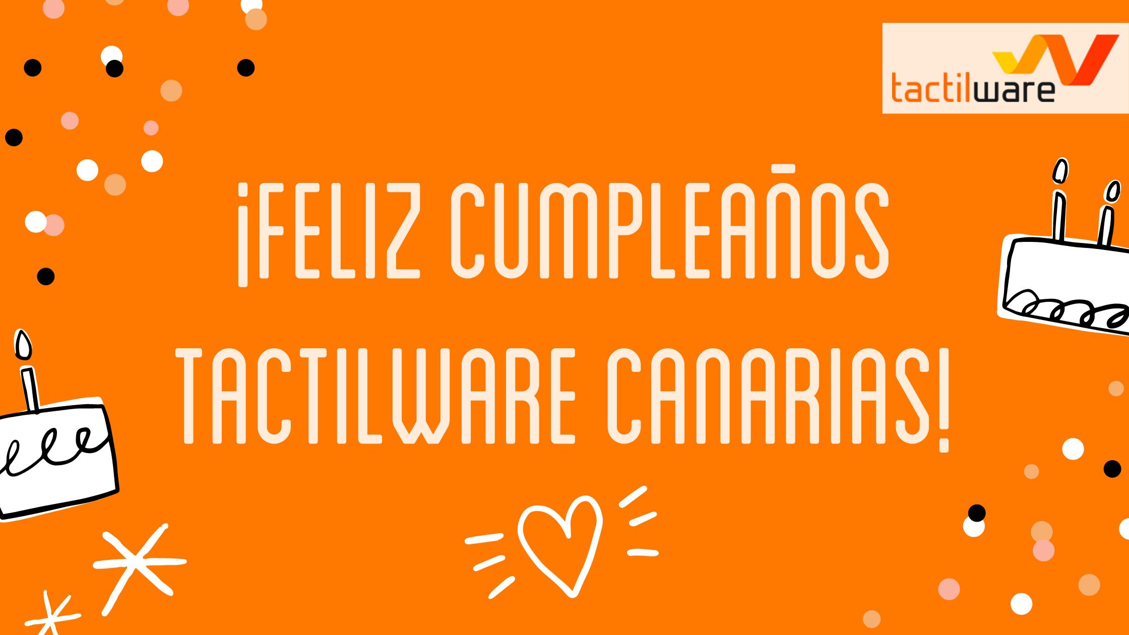 ¡Feliz cumpleaños Tactilware Canarias!